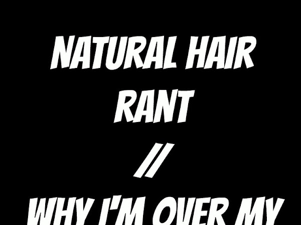 Natural Hair Rant | Why I'm Over my Natural Hair