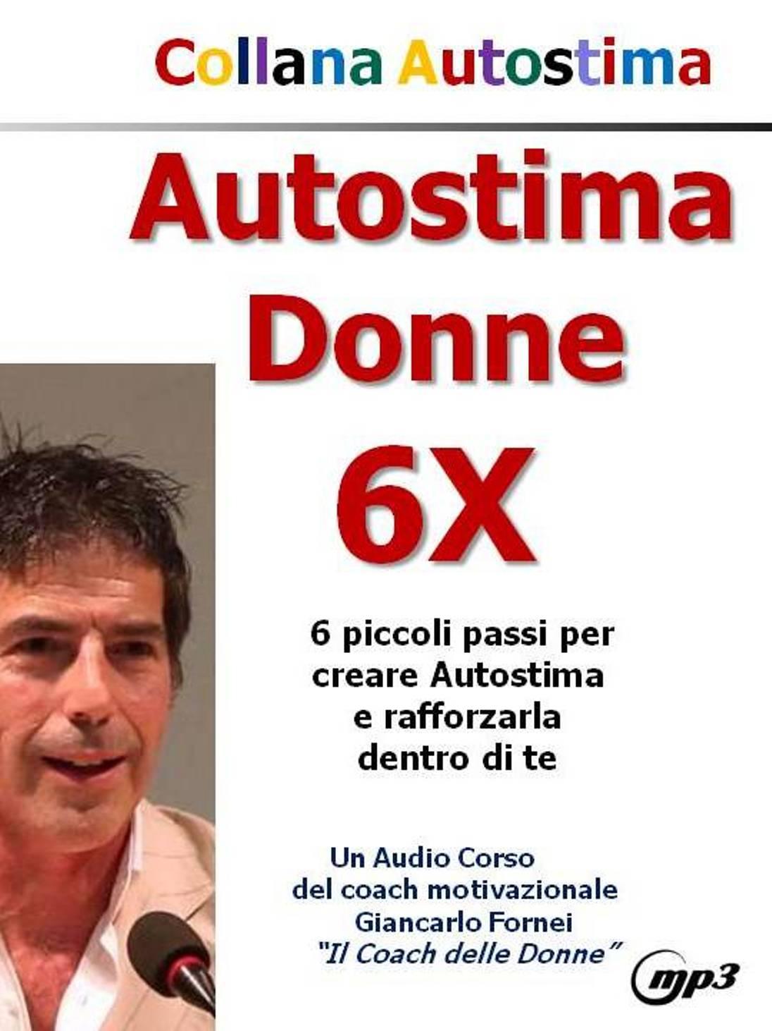 Autostima Donne 6X - il nuovo audiocorso del coach Giancarlo Fornei