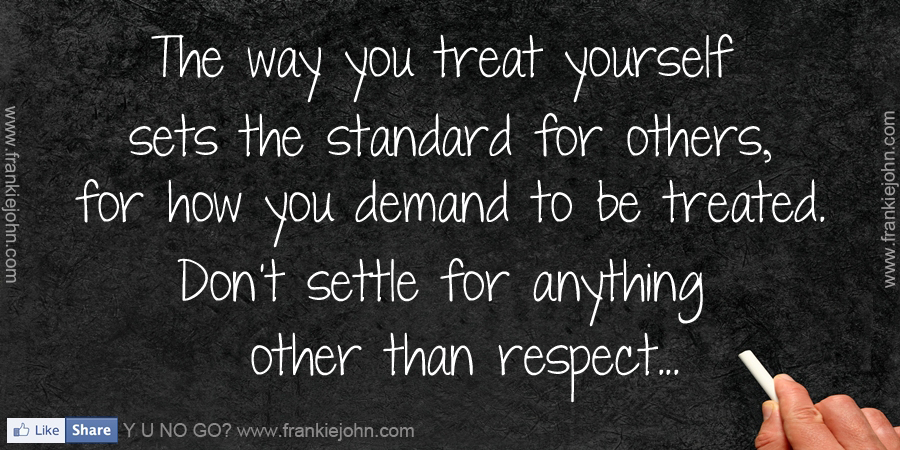 the way you treat yourself sets the standard for others The way you treat yourself sets the standard for others quote find all the best picture quotes, sayings and quotations on picturequotescom.