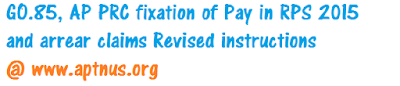 GO.85, AP PRC fixation of Pay in RPS 2015 and arrear claims Revised instructions