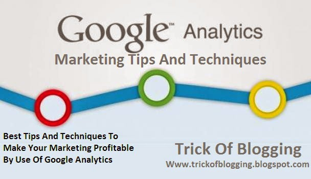 Best Tips And Techniques To Make Your Marketing Profitable By Use Of Google Analytics 2