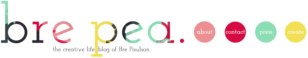 bre pea. | the creative lifestyle blog of Bre Paulson