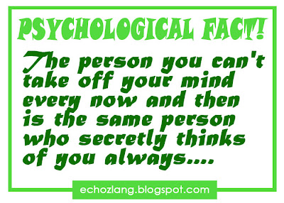 Psychological Fact The person you can'n take off you mind every now and then is the same person who secretly thinks of you always.