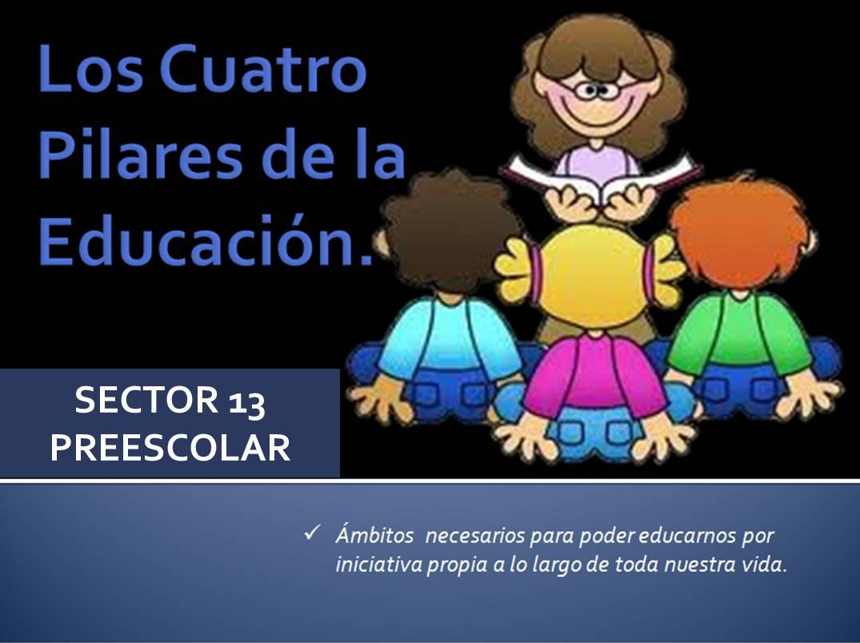 Los cuatro pilares de la educaci n el blog del sector 13 for Educacion para poder