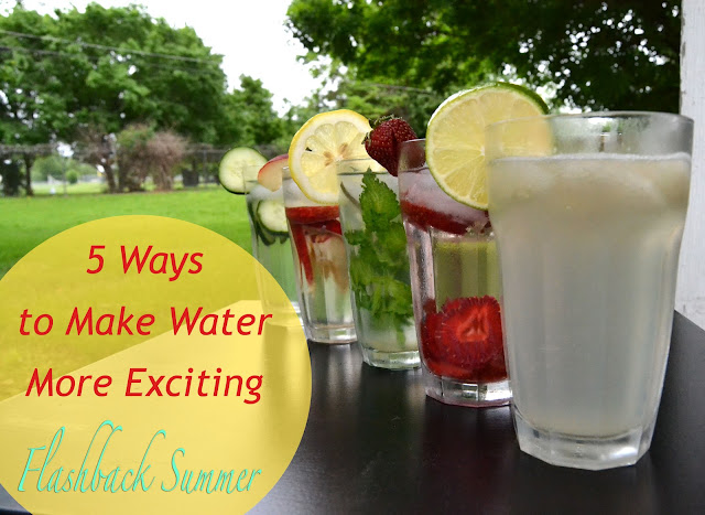 Flashback Summer:  5 Ways to Make Water More Exciting