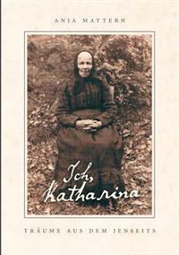 Ich, Katharina: Träume aus dem Jenseits
