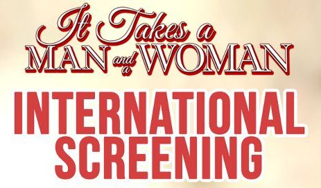 It Takes A Man and A Woman International Screening Schedule Dates and Venue