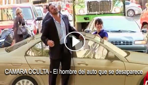 CAMARA OCULTA - El Hombre del auto que se desaparece