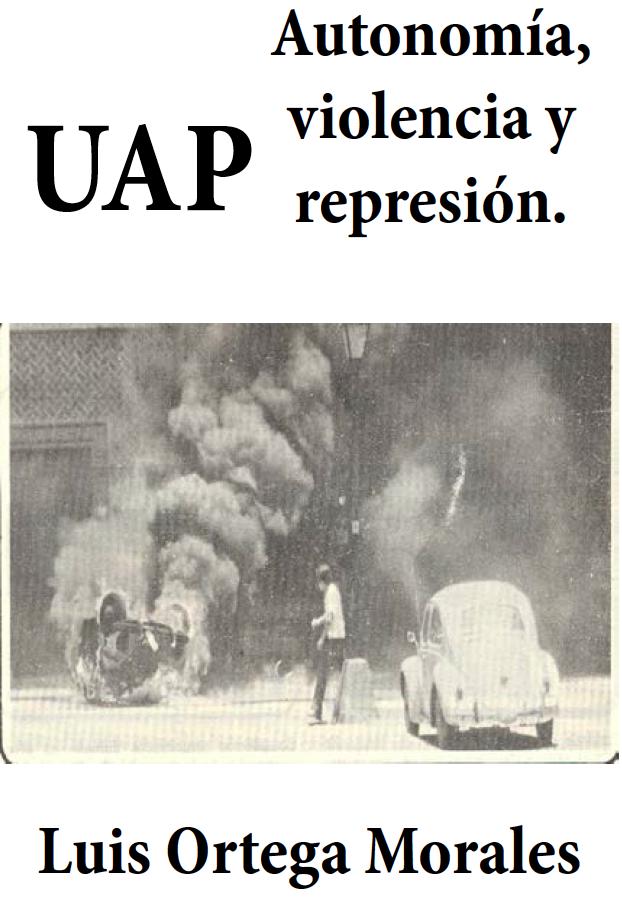 UAP. Autonomía, Violencia y Represión