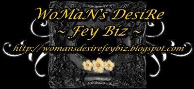 WoMaN's DesiRe ~ Fey Biz ~