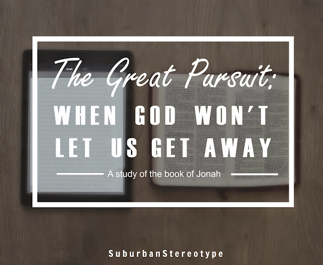 Jonah, Bible Study, The Great Pursuit: When God Won't Let Us Get Away