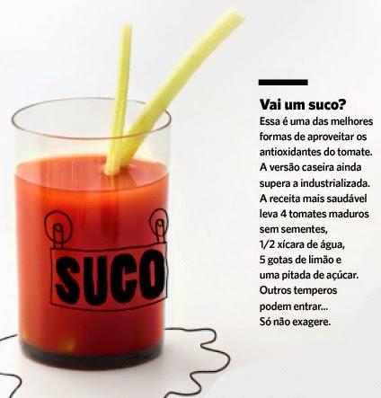 O suco de tomate é uma das melhores formas de aproveitar os antioxidantes do tomate. A versão caseira é melhor que a industrializada. A receita mais saudável leva 4 tomates maduros sem semente, 1/2 xícara de água, 5 gotas de limão e uma pitada de açúcar.