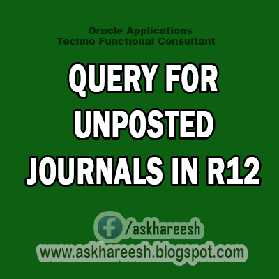 Query For Unposted Journals in R12, AskHareesh Blog for Oracle Apps