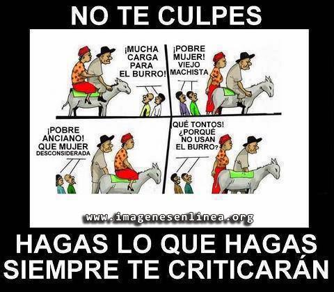 No te culpes hagas lo que hagas siempre te criticarán.Imagenes gráficas para Facebook.