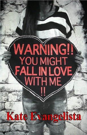 Review: Warning! You Might Fall In Love With Me by Kate Evangelista
