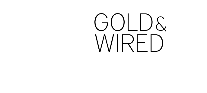 Gold and Wired