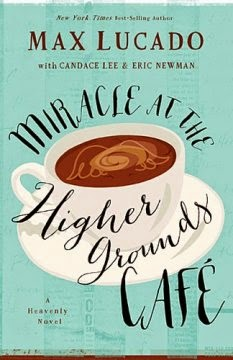 Miracle at the Higher Grounds Cafe, book review, book, Christian, Max Lucado, fiction