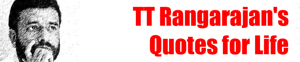 TT Rangarajan's Quotes for Life