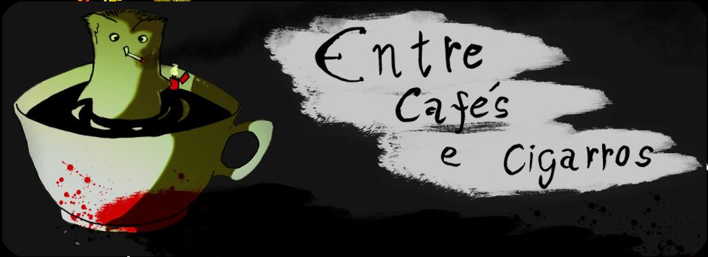 Entre Cafés e Cigarros