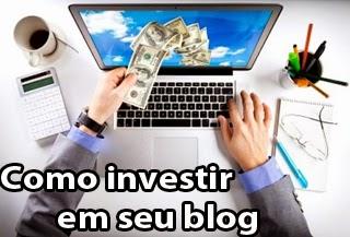 como investir dinheiro em seu blog