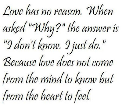 Love has no reason. When asked