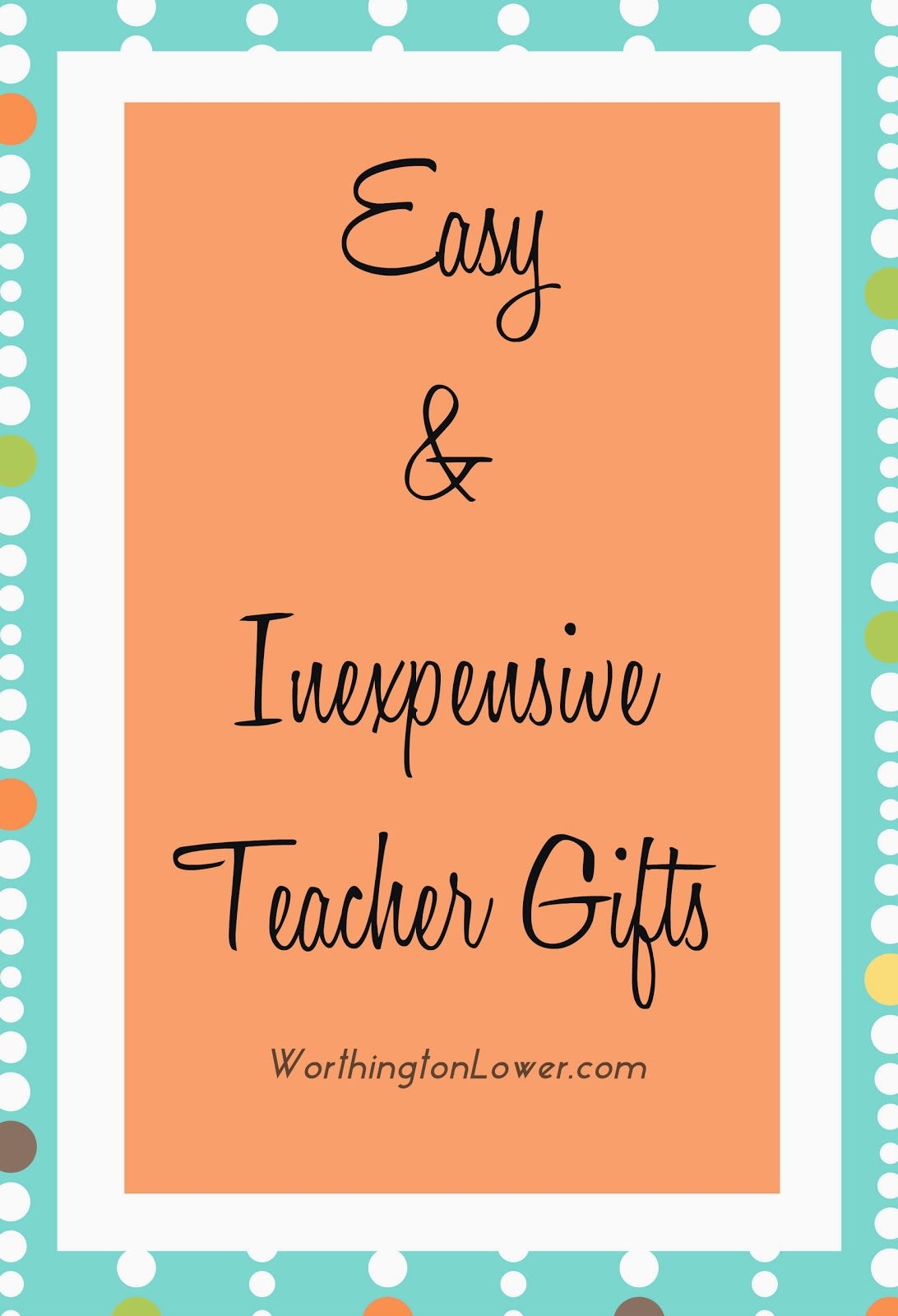 Easy and Inexpensive Teacher Gifts //  WorthingtonLower.com