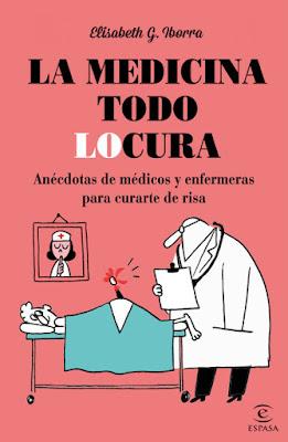 LIBRO - La medicina todo locura Elisabeth G. Iborra (Martínez Roca - 17 Noviembre 2015) HUMOR   Edición papel & ebook kindle Comprar en Amazon España