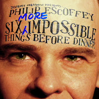 philip escoffey - six more impossible things before dinner