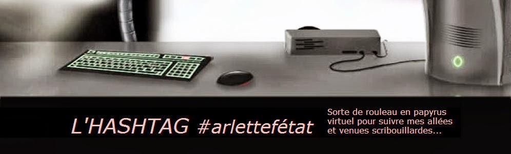 L'HASHTAG #arlettefétat