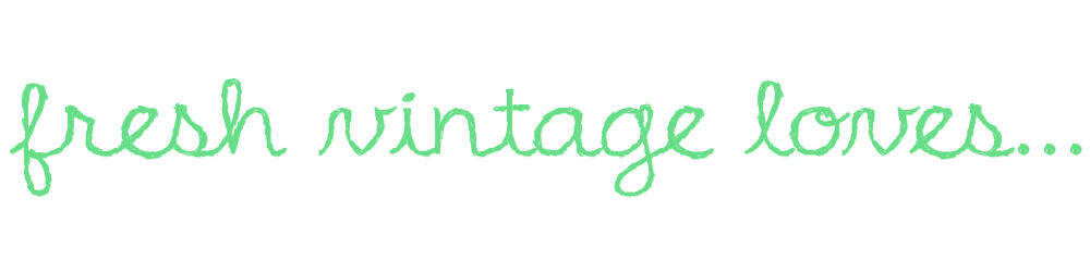 Fresh Vintage Loves