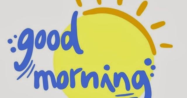 Kata kata menyambut pagi hari yang indah dan Terbaik
