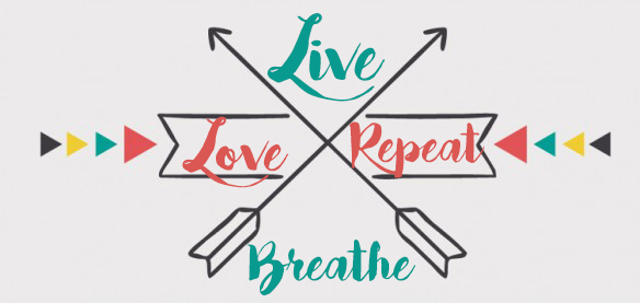 Live. Breathe. Love. Repeat.