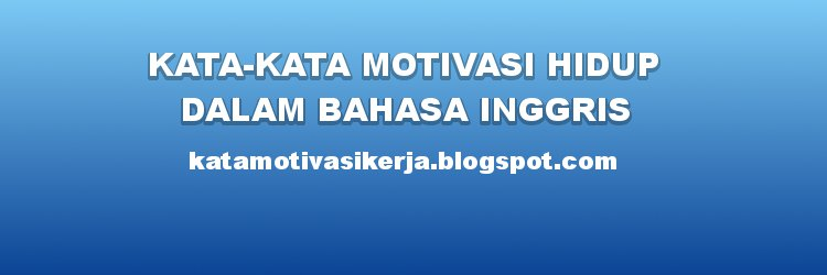 Kata Kata Motivasi Kerja Kata Kata Motivasi Hidup Bahasa Inggris