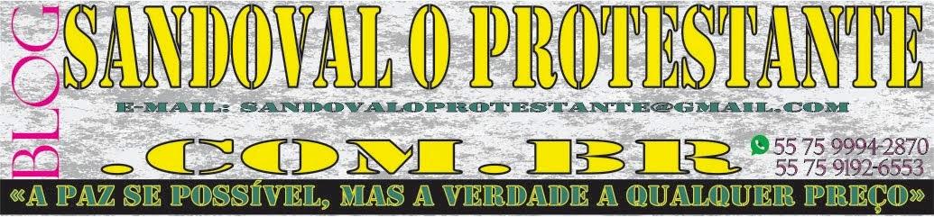 "BLOG DE SANDOVAL ""O PROTESTANTE"""
