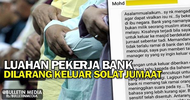 Luahan Pekerja Bank Dilarang Keluar Solat Jumaat
