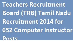 Tamil Nadu TRBT 652 Computer Instructor Posts Recruitment 2014 for Direct Recruitment in Chennai www.trb.tn.nic.in