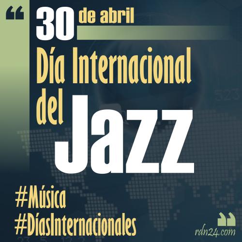 30 de abril – Día Internacional del Jazz #DíasInternacionales