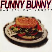 Funny BunnyCan You Eat Money? (1996). Mais um registo dos 90s.
