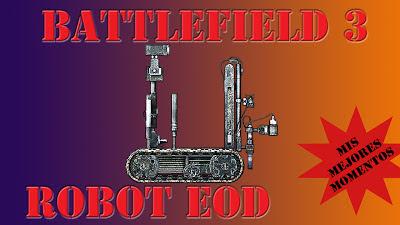Battlefield 3 Mis Mejores Momentos con el Robot EOD