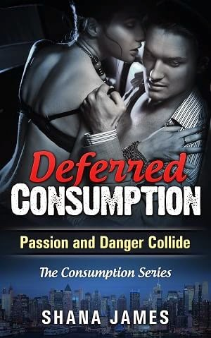 deferred consumptioin, shana james, the consumption series, romantic suspense novel