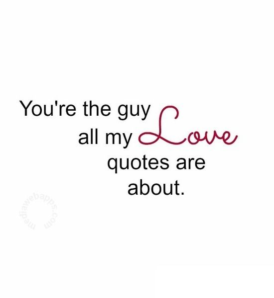 Romantic Love Quotes For You You Are The Guy All My Love Quotes Are