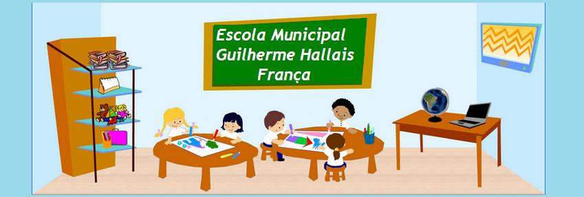 ESCOLA MUNICIPAL GUILHERME HALLAIS FRANÇA