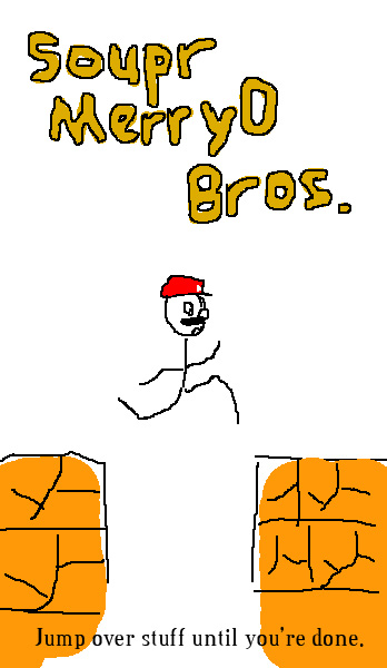 Souper MerryO Bros. Jump over stuff until you're done.