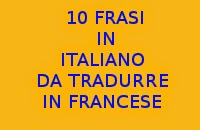 10 FRASI SEMPLICI IN ITALIANO DA TRADURRE IN LINGUA FRANCESE