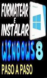 COMO FORMATEAR E ISNTALAR WINDOWS 8