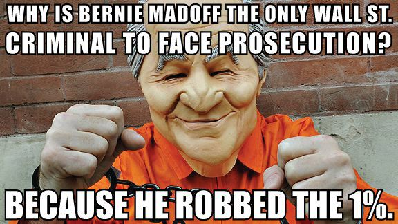 http://4.bp.blogspot.com/-vw1X28w8czc/UBXSlO9w8HI/AAAAAAAAGyE/V_bW2HsvZ0s/s1600/bernie-madoff-wall-st-robbed-1-percent-ows-protest-sign-tea-party-meme.jpg