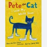 Pete the Cat: I Love My White Shoes by: James Dean