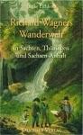 Ulrike Eichhorn: Richard Wagners Wanderwelt in Sachsen, Thüringen und Sachsen-Anhalt