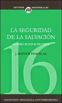 La Seguridad de la Salvación – Matthew J. Pinson.