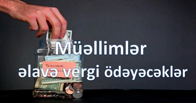 Müəllimlər əlavə vergi ÖDƏYƏCƏKLƏR